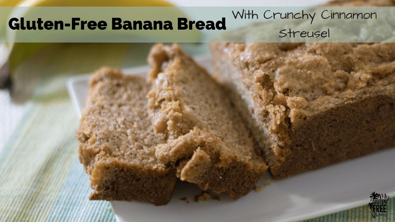 Gluten Free Banana Bread with Crunchy Cinnamon Struesel